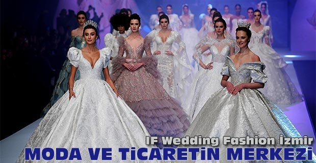 IF Wedding Fashion İzmir moda ve ticaretin merkezi